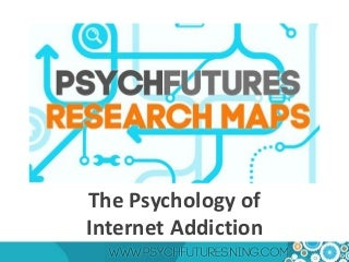 The Psychology of Internet Addiction