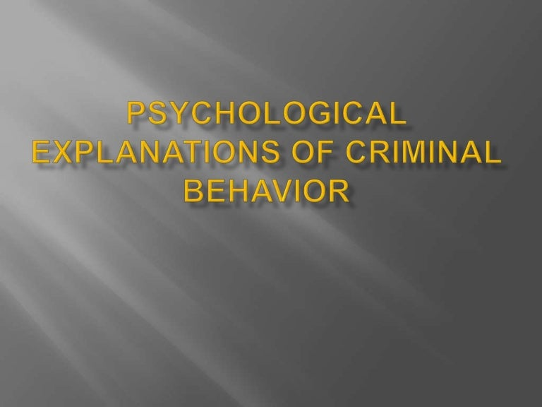 predominant explanation for criminal behavior psychology essay Inside the criminal mind : understanding the dark side of human conduct, by stanton e samenow, phd  is an expert in criminal behavior he is the author of many books including inside the.