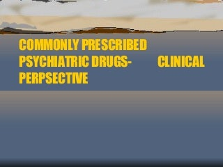 Quick Clinical Review of Commonly Prescribed Psychiatric Drugs