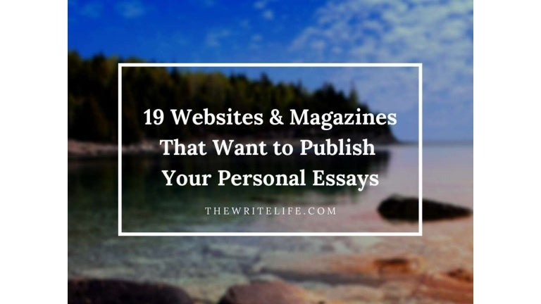 publish personal essays websites and magazines to pitch the writ