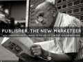 Publisher, the new marketeer