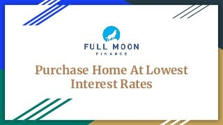 Purchase Home At Lowest Interest Rates