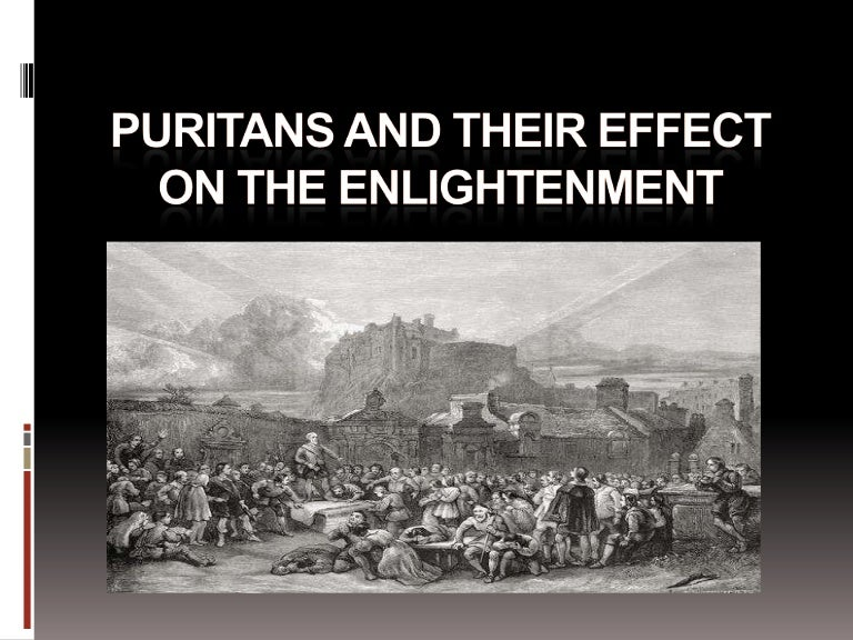 the enlightenment puritanism Edwards bestowed the riches of puritanism on a world shaped by the enlightenment.