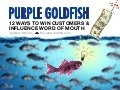 Purple Goldfish - 12 Ways to Win Customers and Influence Word of Mouth