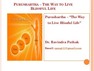 Purushartha: The way to live blissful life.