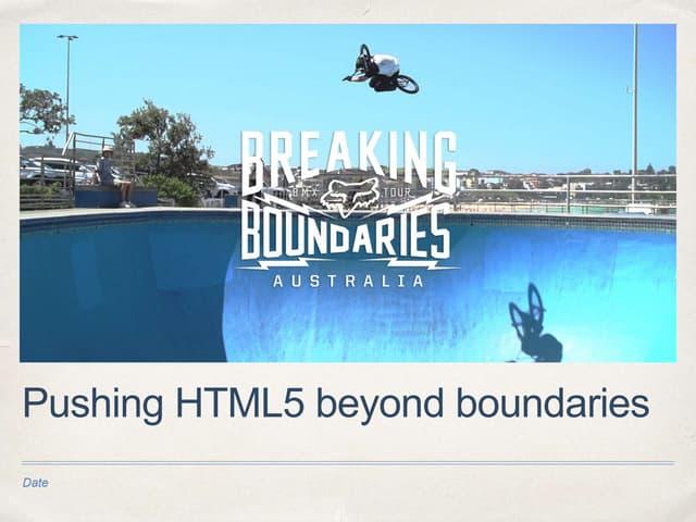 Pushing html5 beyond boundaries