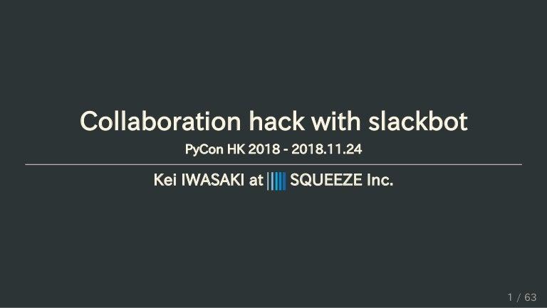 Collaboration hack with slackbot - PyCon HK 2018 - 2018 11 24