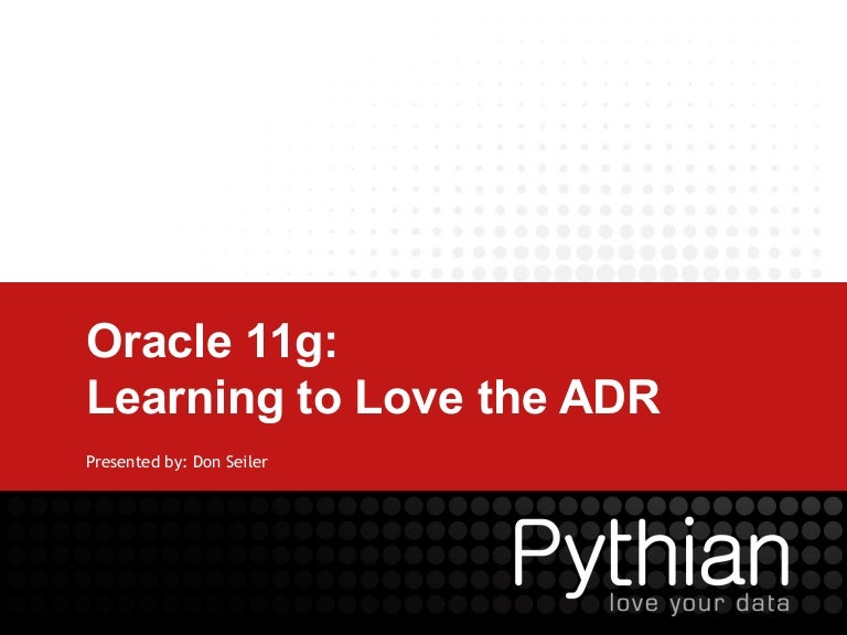 Oracle 11g: Learning to Love the ADR