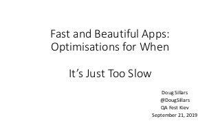 QA Fest 2019. Doug Sillars. It's just too Slow: Testing Mobile application performance