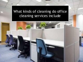 What kinds of cleaning do office cleaning services include?