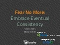 Fear No More: Embrace Eventual Consistency