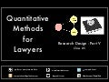 Quantitative Methods for Lawyers - Class #5 - Research Design Part V - Professor Daniel Martin Katz