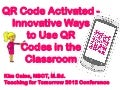 QR Code Activated - Innovative Ways to Use QR Codes in the Classroom