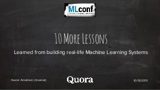 10 more lessons learned from building Machine Learning systems