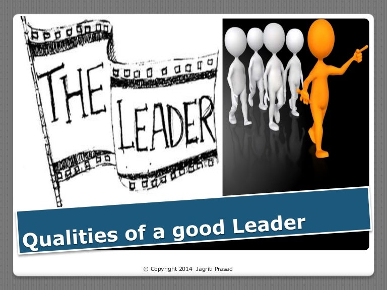 essential qualities of a good leader Many of the 11 essential leadership qualities are best developed by experience, so be sure to include activities such as shadow assignments, developmental assignments, and opportunities to use leadership skills.