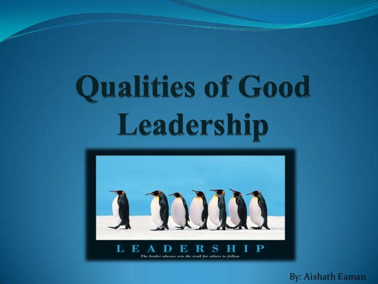 essay on the qualities of a good leader Thesis statement on leadership qualities posted on 24th march 2017 2nd june 2017 by eric gilbert a leader is a person who possesses a range of outstanding qualities and abilities due to which he or she can lead and rule people.