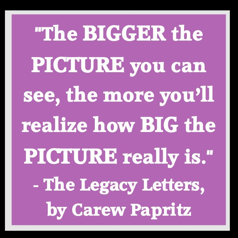 The Bigger The Picture You Can See The More Youll Realize How Big T