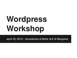 Wordpress workshop accademia di belle arti di bergamo - 22 04 2015