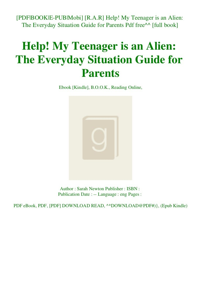 Free [R.A.R] Help! My Teenager is an Alien The Everyday Situation Guide for Parents Pdf free^^