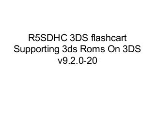 R5 sdhc 3ds flashcart supporting 3ds roms on 3ds v9.2.0 20
