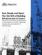Fast, Simple, and Open: The 10x ROI of Building Infrastructure in Layers