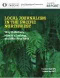 Local Journalism in the Pacific Northwest: Why It Matters, How It's Evolving, and Who Pays for It