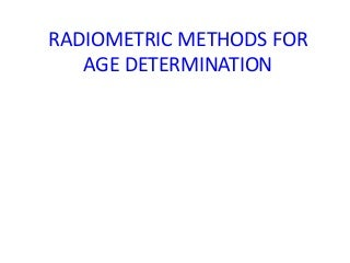 Radiometric methods for age determination