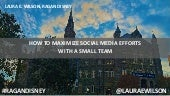 How to Maximize Social Media Efforts with a Small Team