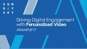 #RampUp17: Driving Digital Engagement with Personalized Video