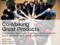Co-making Great Products