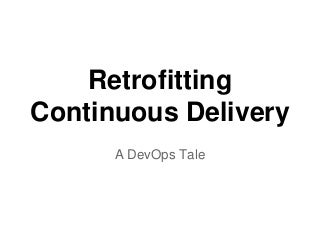 Retrofitting Continuous Delivery