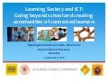 Learning Society and ICT:  Going beyond school and creating communities of connected learners