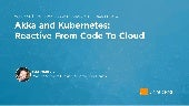 Akka and Kubernetes: Reactive From Code To Cloud