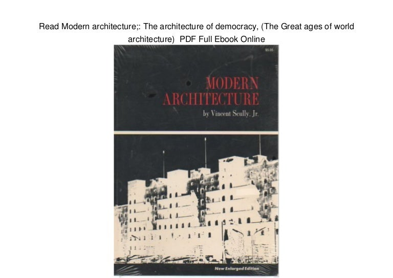Modern Architecture Vincent Scully read modern architecture;: the architecture of democracy, (the great …