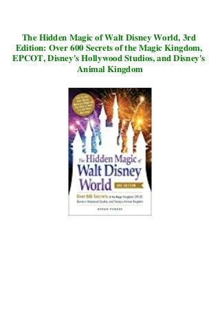 [READ PDF] Kindle The Hidden Magic of Walt Disney World 3rd Edition Over 600 Secrets of the Magic Kingdom EPCOT Disney's Hollywood Studios and Disney's Animal Kingdom [K.I.N.D.L.E]