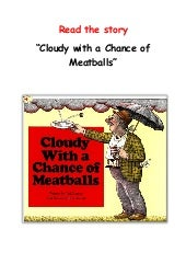 Read the story cloudy with a chance of meatballs