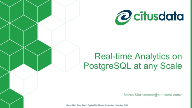 Real time analytics at any scale | PostgreSQL User Group NL