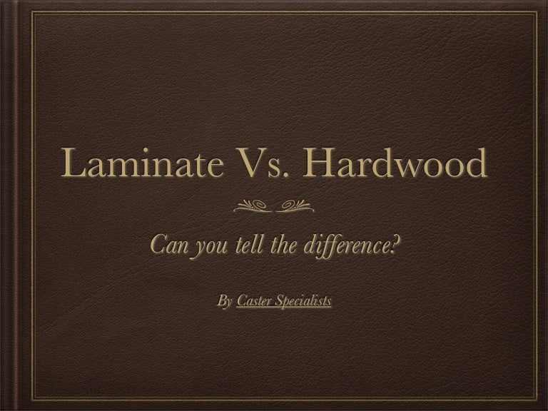 Difference Between Laminate And Hardwood can you tell the difference between laminate and hardwood flooring?