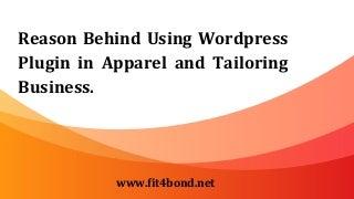 Reason behind using wordpress plugin in apparel and tailoring business