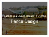 Reasons You Should Request a Custom Fence Design