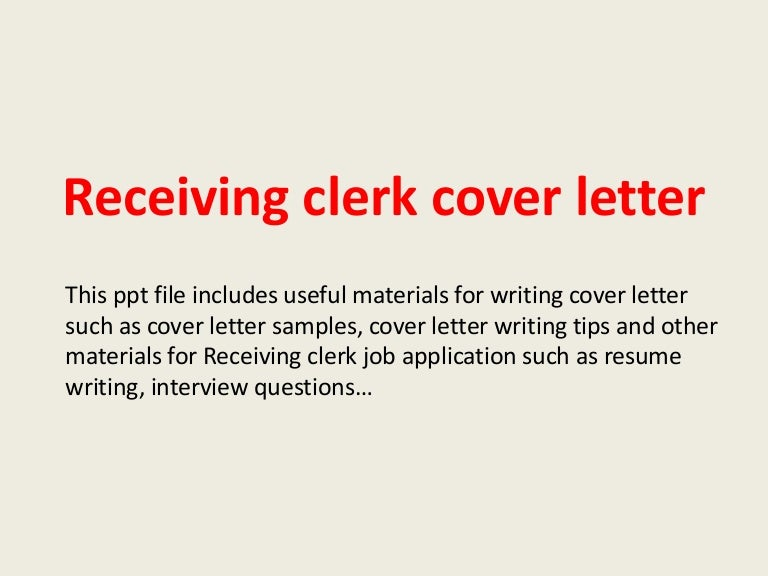 receivingclerkcoverletter 140306023021 phpapp02 thumbnail 4jpgcb1394073100 - What To Write In A Covering Letter