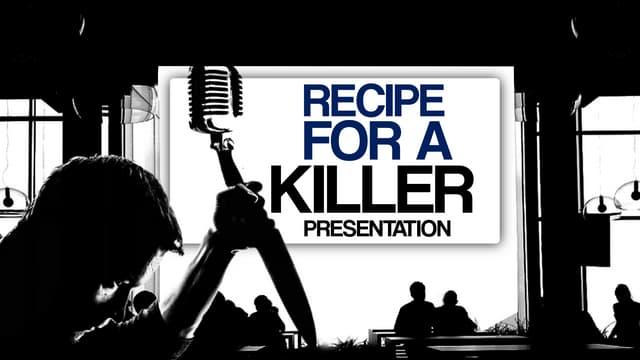 Recipe for a Killer Presentation