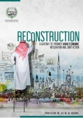Reconstruction: A Gateway to Promote Arab Economic Integration and Joint Action