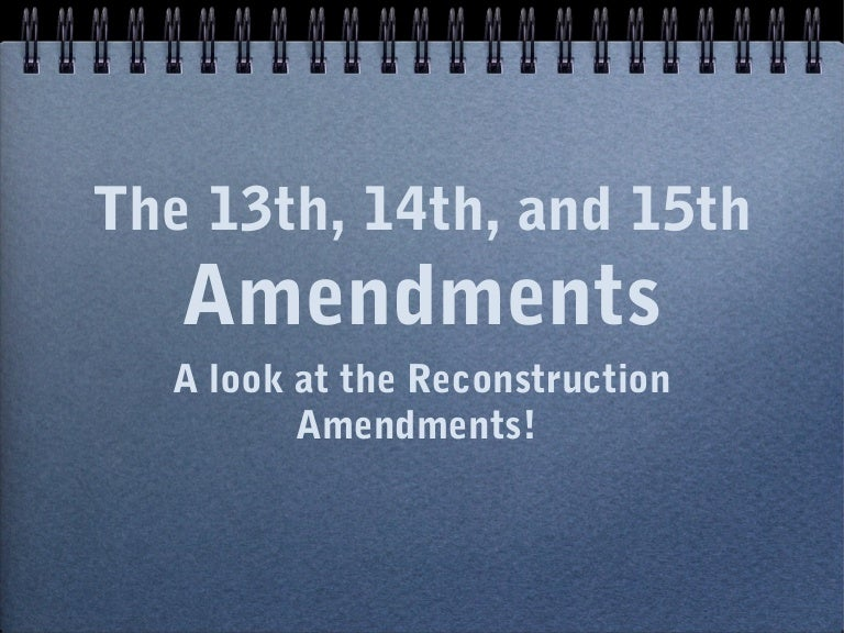 Reconstruction unit lesson 1 - 13, 14, 15, amendments - ppt