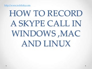 Recording a skype call in windows,mac and linux