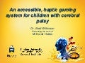 The development, testing and evaluation of an accessible haptic gaming system and controller for children with cerebral palsy