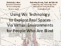 Using Wii Technology to  Explore Real Spaces Via  Virtual Environments for  People Who Are Blind