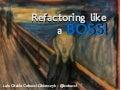 Refactoring like a BOSS!