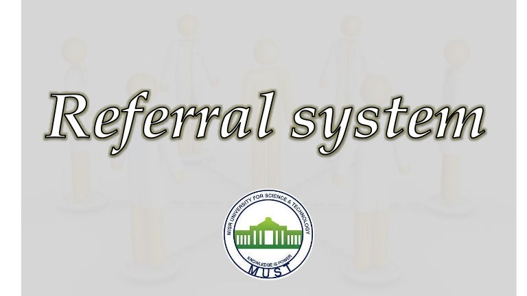 Referral system.