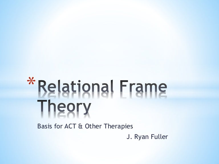 is relational frame theory En oversikt over hovedpoenger i relational frame theory erik arntzen hioa h-2012 10/10/12 ea ea 1 major features relational frame theory is a behavior analytic approach to human language and cognition.